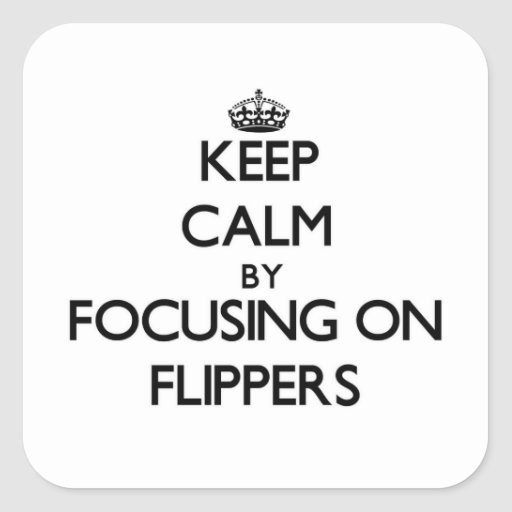 Keep Calm by focusing on Flippers Square Sticker