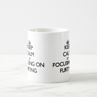 Keep Calm by focusing on Flirting Classic White Coffee Mug