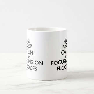 Keep Calm by focusing on Floozies Classic White Coffee Mug