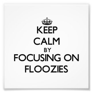 Keep Calm by focusing on Floozies Photographic Print