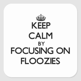 Keep Calm by focusing on Floozies Square Sticker