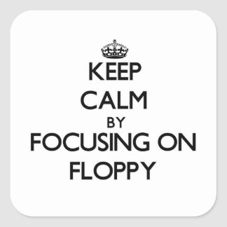 Keep Calm by focusing on Floppy Square Sticker