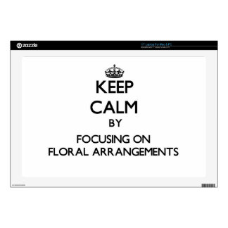 "Keep Calm by focusing on Floral Arrangements 17"" Laptop Skins"