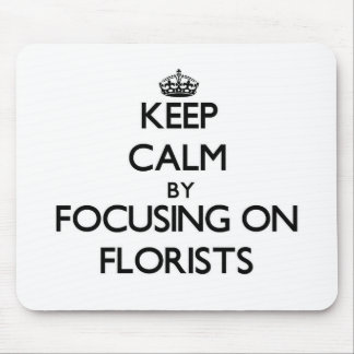 Keep Calm by focusing on Florists Mouse Pad