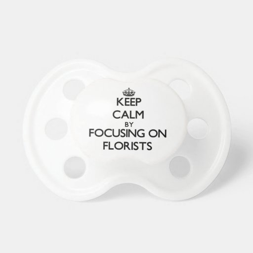 Keep Calm by focusing on Florists Baby Pacifiers