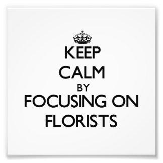 Keep Calm by focusing on Florists Photo Art