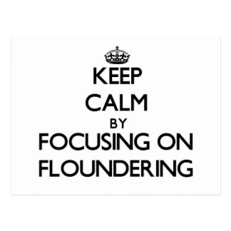 Keep Calm by focusing on Floundering Post Cards