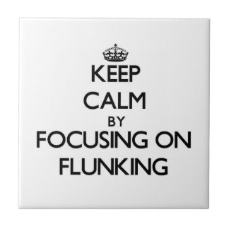 Keep Calm by focusing on Flunking Tiles