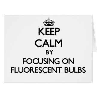 Keep Calm by focusing on Fluorescent Bulbs Large Greeting Card