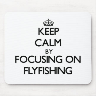 Keep Calm by focusing on Flyfishing Mouse Pad