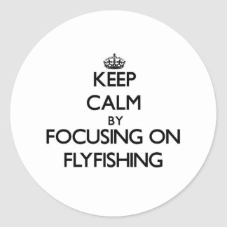 Keep Calm by focusing on Flyfishing Stickers