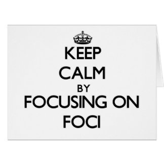 Keep Calm by focusing on Foci Large Greeting Card