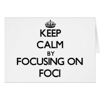 Keep Calm by focusing on Foci Greeting Card