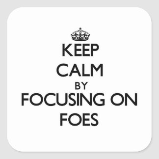 Keep Calm by focusing on Foes Square Sticker