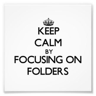 Keep Calm by focusing on Folders Photographic Print
