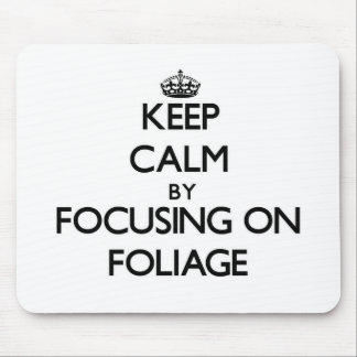 Keep Calm by focusing on Foliage Mouse Pad