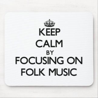 Keep Calm by focusing on Folk Music Mouse Pad