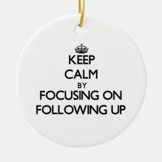 Keep Calm by focusing on Following Up Double-Sided Ceramic Round Christmas Ornament