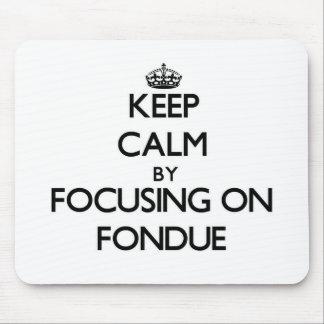 Keep Calm by focusing on Fondue Mousepads
