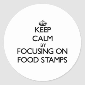 Keep Calm by focusing on Food Stamps Sticker