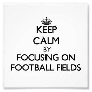 Keep Calm by focusing on Football Fields Photo