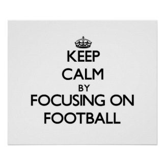 Keep Calm by focusing on Football Posters