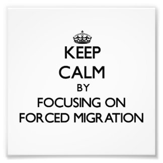 Keep calm by focusing on Forced Migration Photographic Print