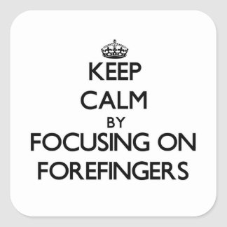 Keep Calm by focusing on Forefingers Square Stickers