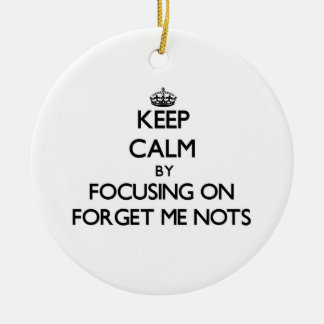 Keep Calm by focusing on Forget Me Nots Ornaments