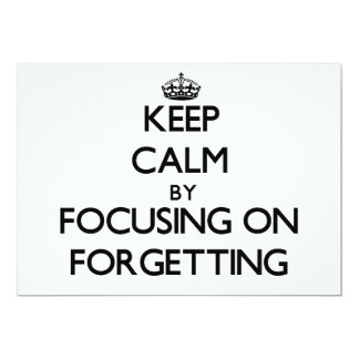 Keep Calm by focusing on Forgetting 5x7 Paper Invitation Card