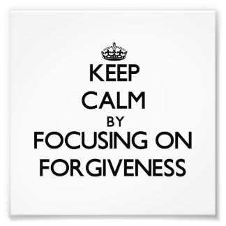 Keep Calm by focusing on Forgiveness Art Photo
