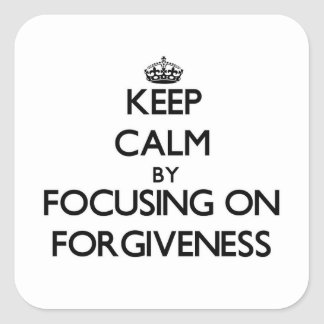 Keep Calm by focusing on Forgiveness Square Stickers
