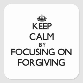 Keep Calm by focusing on Forgiving Stickers