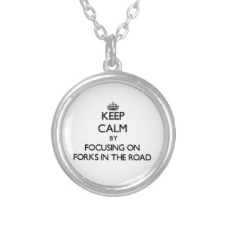 Keep Calm by focusing on Forks In The Road Custom Necklace