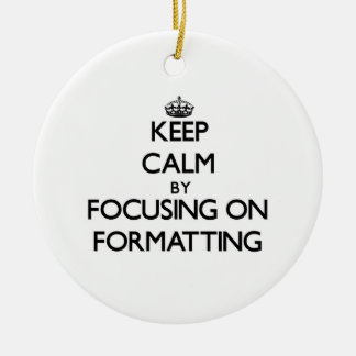 Keep Calm by focusing on Formatting Double-Sided Ceramic Round Christmas Ornament