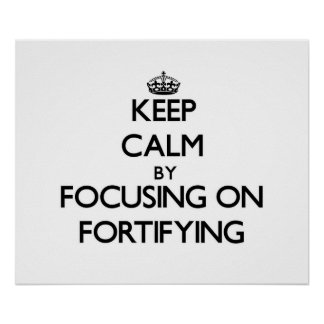 Keep Calm by focusing on Fortifying Print