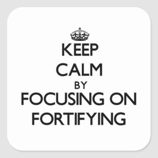 Keep Calm by focusing on Fortifying Stickers