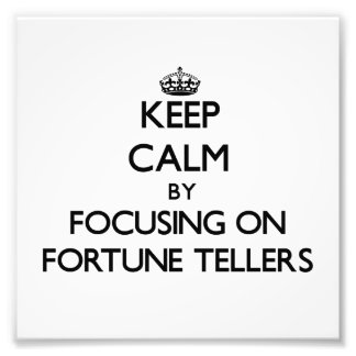 Keep Calm by focusing on Fortune Tellers Art Photo