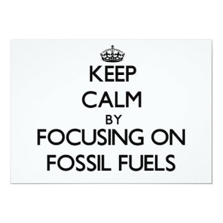 Keep Calm by focusing on Fossil Fuels 5x7 Paper Invitation Card
