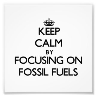 Keep Calm by focusing on Fossil Fuels Photo
