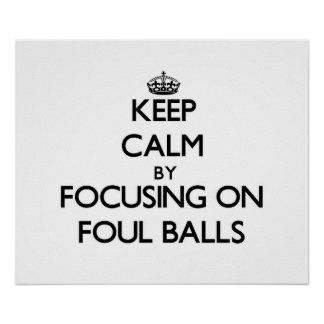 Keep Calm by focusing on Foul Balls Poster