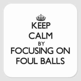 Keep Calm by focusing on Foul Balls Stickers