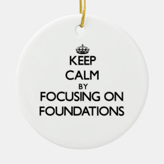 Keep Calm by focusing on Foundations Double-Sided Ceramic Round Christmas Ornament