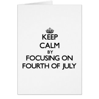 Keep Calm by focusing on Fourth Of July Card