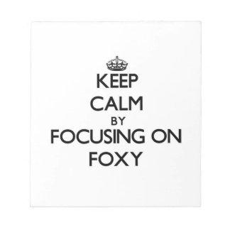 Keep Calm by focusing on Foxy Scratch Pad