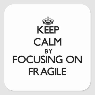 Keep Calm by focusing on Fragile Square Sticker