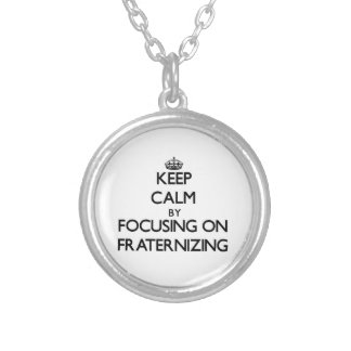 Keep Calm by focusing on Fraternizing Custom Necklace