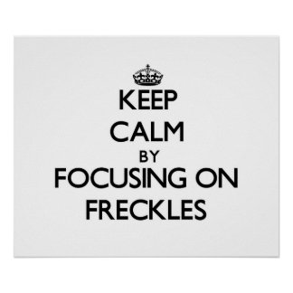 Keep Calm by focusing on Freckles Posters