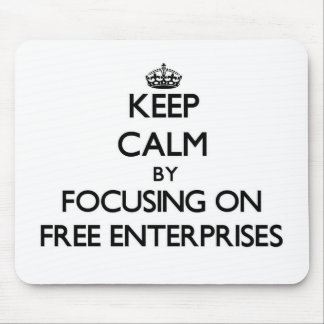 Keep Calm by focusing on Free Enterprises Mouse Pad