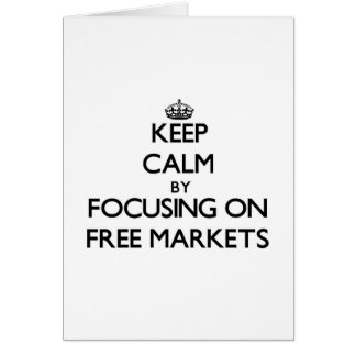 Keep Calm by focusing on Free Markets Cards